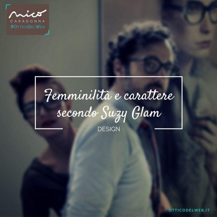 Femminilità e carattere secondo Suzy Glam | Nico Caradonna #OtticoDelWeb