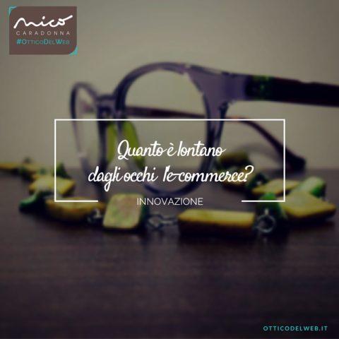 Quanto è lontano dagli occhi l'e-commerce? | Nico Caradonna #OtticoDelWeb