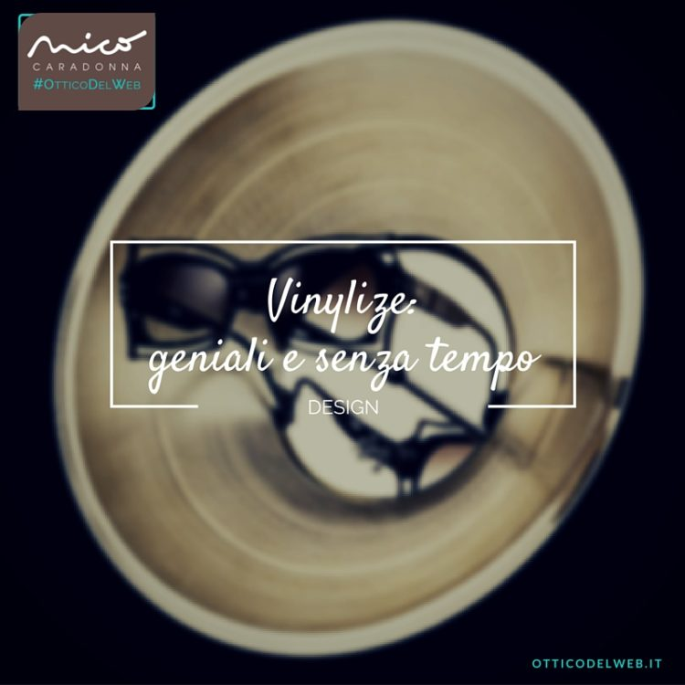 Vinylize: geniali e senza tempo | Nico Caradonna #OtticoDelWeb