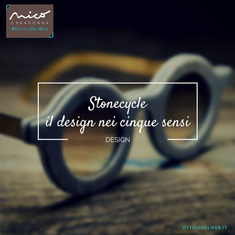 Stonecycle: il design nei cinque sensi | Nico Caradonna #OtticoDelWeb