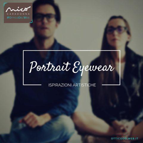 Le ispirazioni artistiche di Portrait Eyewear | Nico Caradonna #OtticoDelWeb