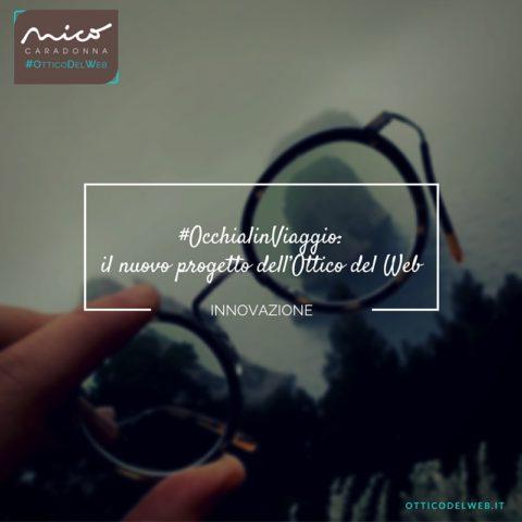 #OcchialinViaggio: il nuovo progetto dell'Ottico del Web | Nico Caradonna #OtticoDelWeb