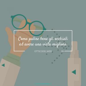 Come pulire bene gli occhiali ed avere una vista migliore